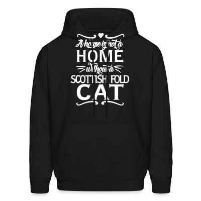 Hoodie A house is not a home without a scottish fold cat