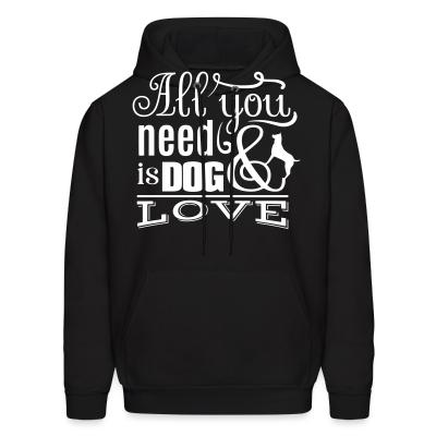 Hoodie All you need is dog love