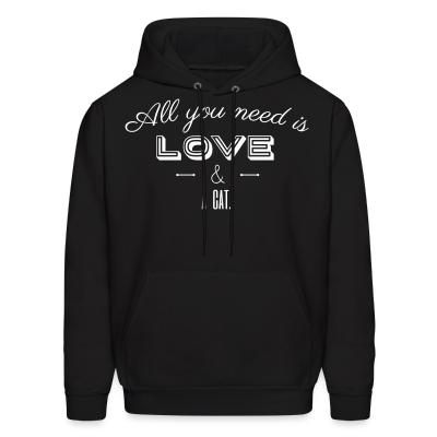 Hoodie All you need is love & a cat