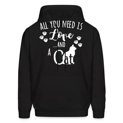 Hoodie All you need is love ...and a cat