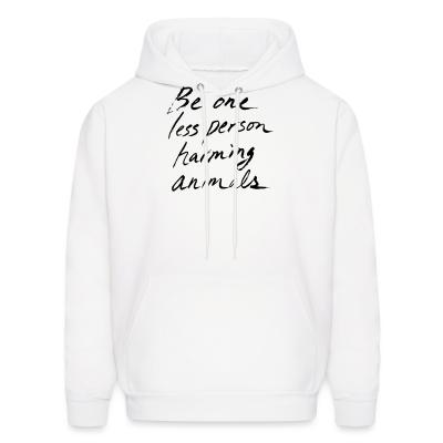Hoodie Be one less person harming animals