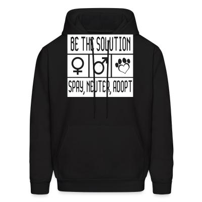 Hoodie Be the solution spay, neuter , adopt