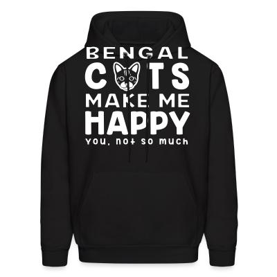 Hoodie Bengla cats make me happy. You, not so much.