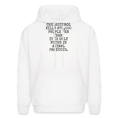 Hoodie Cholesterol kills 870,000 people per year it is only found in animal products