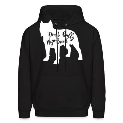 Hoodie don't bully my breed