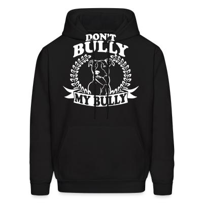 Hoodie Don't bully my bully