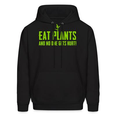 Hoodie Eat plants and no one gets hurt!
