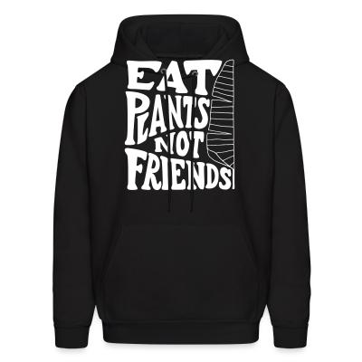 Hoodie eat plants not friends