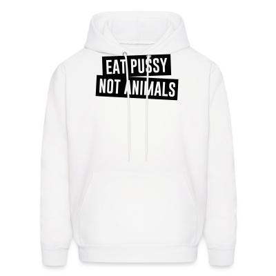 Hoodie Eat pussy not animals