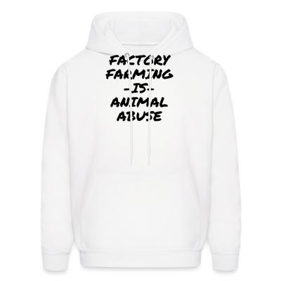Hoodie Factory farming IS animal abuse