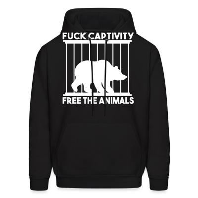 Hoodie Fuck captivity! Free the animals