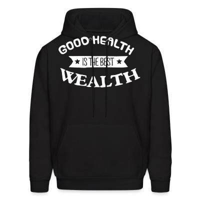 Hoodie goood healty is the best wealthy