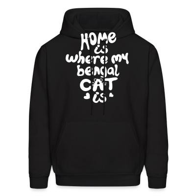 Hoodie Home is where my bengal cat is