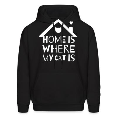 Hoodie home is where my cat is