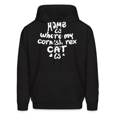 Hoodie Home is where my cornish rex cat is