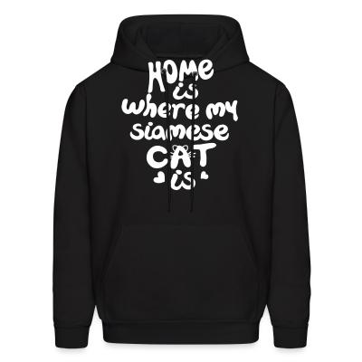 Hoodie Home is where my siamese cat is