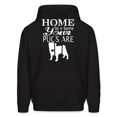 Hoodie home is where your pugs are