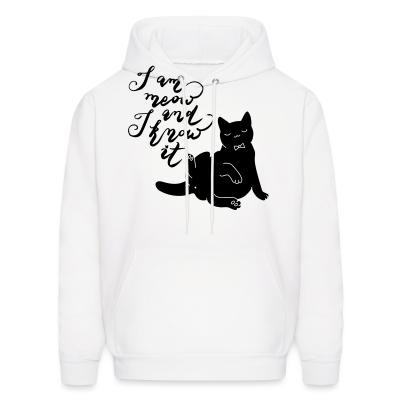 Hoodie I am meow and I know it
