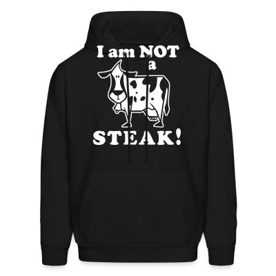 Hoodie I am not a steak!