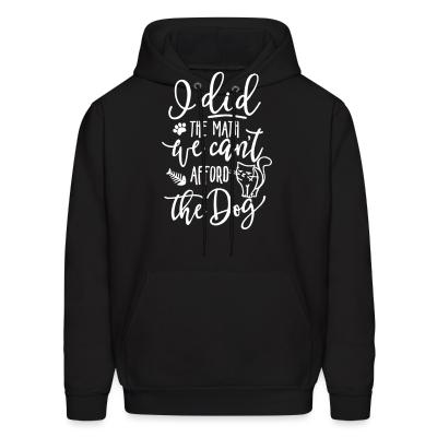 Hoodie I did the math we can't afford the dog