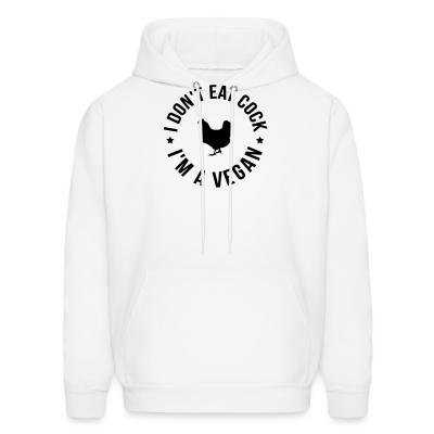 Hoodie I don't eat cock, i'm a vegan
