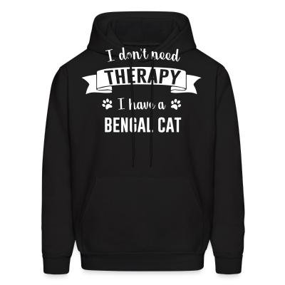 Hoodie I don't need therapy I have a bengal cat
