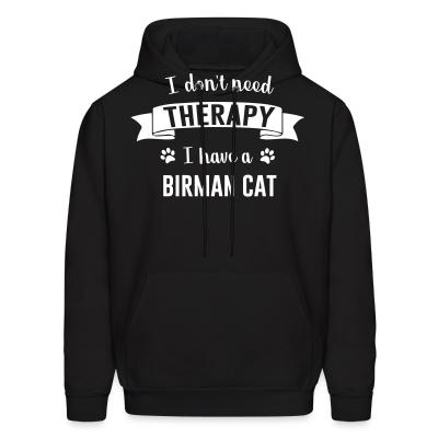 Hoodie I don't need therapy I have a birman cat