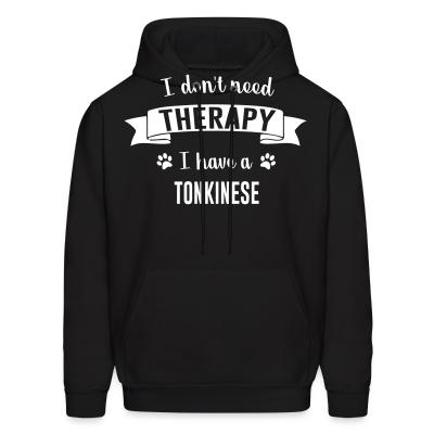 Hoodie I don't need therapy I have a tonkinese