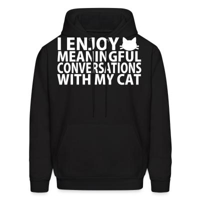 Hoodie I enjoy meaningful conversations with my cat