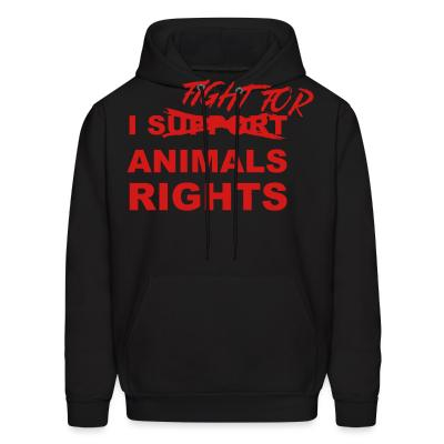 Hoodie I fight for animals rights