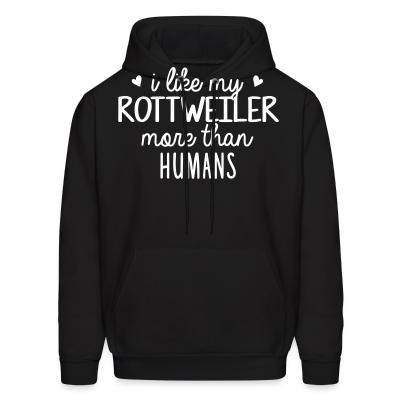 Hoodie I like my rottweiler more than humans