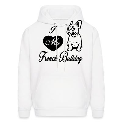 Hoodie i love my french bulldog