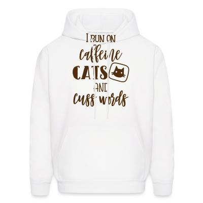 Hoodie I run on caffeine cats and cuss words