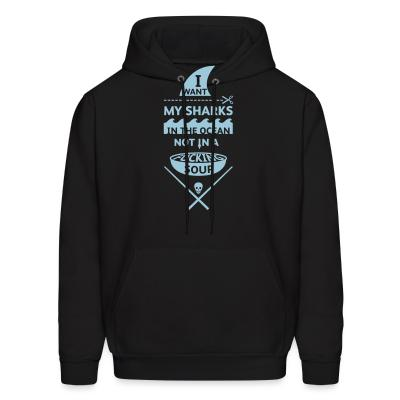 Hoodie I want my sharks in the ocean not in a fucking soup