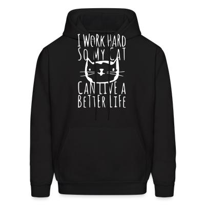 Hoodie I work hard so my cat can live a better life