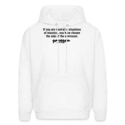 Hoodie If you are neutral in situations of injustice, you have chosen the side of the oppressor