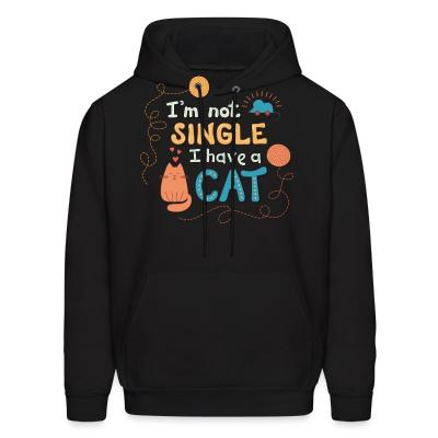 Hoodie I'm not single I have a cat