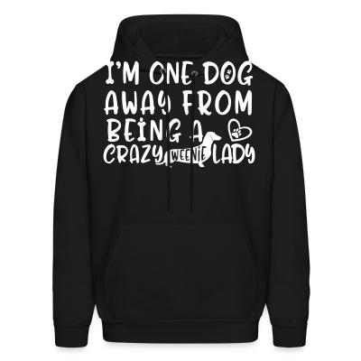 Hoodie I'm one dog away from being  a crazy weenie lady