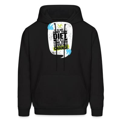 Hoodie it is not a short term diet it is a long term lifestyle change