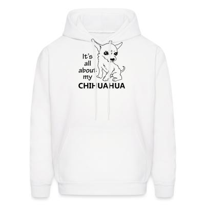 Hoodie It's all about my chihuahua