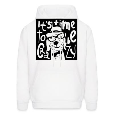 Hoodie It's time  to be crazy