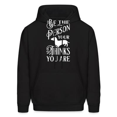 Hoodie Je the person your thinks you are