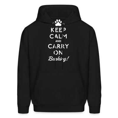 Hoodie Keep calm and carry on barking!