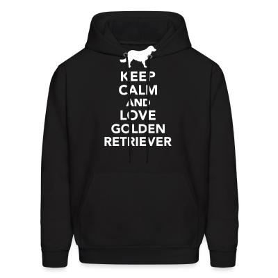Hoodie keep calm and love Golden Retriever