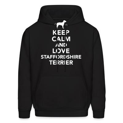 Hoodie Keep Calm and love staffordshire terrier