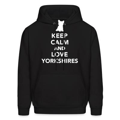 Hoodie keep calm and love yorkshires