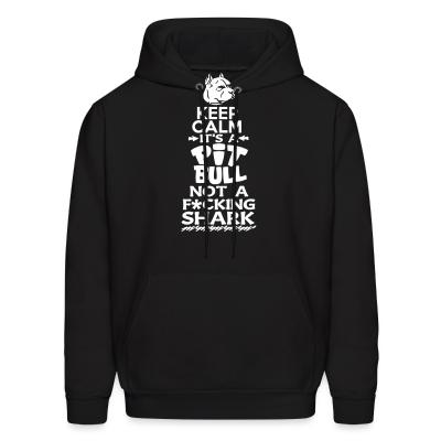 Hoodie Keep calm it's a pit bull not a fucking shark