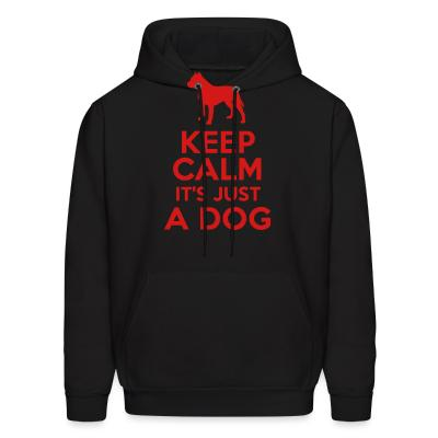 Hoodie Keep calm it's just a dog