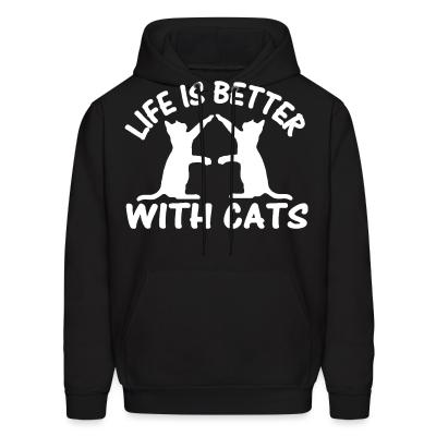 Hoodie Life is better with cats