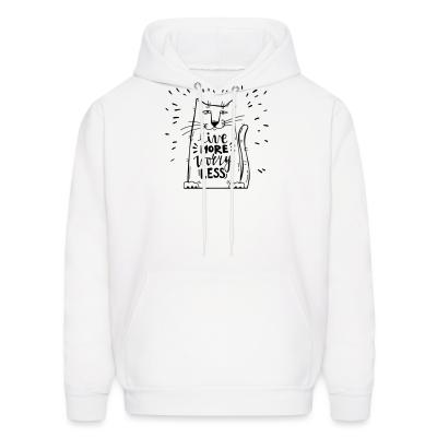 Hoodie Live more worry less